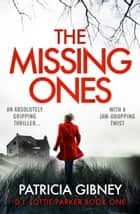 The Missing Ones - An absolutely gripping thriller with a jaw-dropping twist ebook de Patricia Gibney