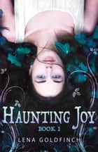 Haunting Joy: Book 1 ebook by Lena Goldfinch