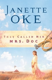 They Called Her Mrs. Doc. (Women of the West Book #5) ebook by Janette Oke