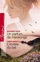 Un parfum de mensonge - L'invitée du bal (Harlequin Passions) ebook by Maureen Child, Tessa Radley