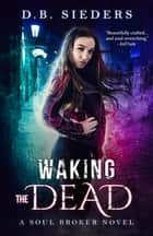 Waking the Dead ebook by D.B. Sieders