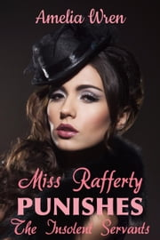 Miss Rafferty Punishes the Insolent Servants ebook by Amelia Wren