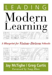 Leading Modern Learning - A Blueprint for Vision-Driven Schools ebook by Jay McTighe,Greg Curtis