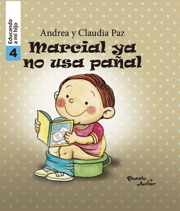 Marcial ya no usa pañal - Educando a mi hijo 4 ebook by Claudia Paz,Andrea Paz