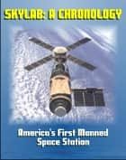 Skylab: A Chronology (NASA SP-4011) - The Story of the Planning, Development, and Implementation of America's First Manned Space Station ebook by Progressive Management