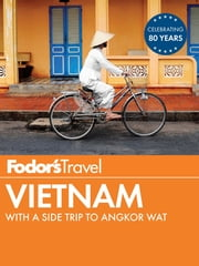 Fodor's Vietnam - with a Side Trip to Angkor Wat ebook by Fodor's Travel Guides