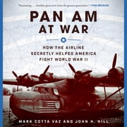 Pan Am at War - How the Airline Secretly Helped America Fight World War II audiobook by Mark Cotta Vaz, John H. Hill