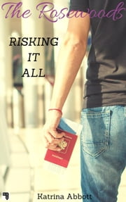Risking it All - The Rosewoods - Bonus Content, #2 ebook by Katrina Abbott