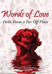 Words of Love - Hello from a Far off Place ebook by Peter Anthony