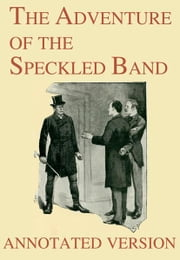 The Adventure of the Speckled Band - Annotated Version ebook by Arthur Conan Doyle