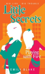 Little Secrets #1: Playing with Fire ebook by Emily Blake