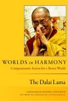 Worlds in Harmony : Compassionate Action for a Better World ebook by The Dalai Lama