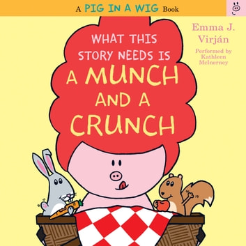What This Story Needs Is a Munch and a Crunch audiobook by Emma J. Virjan