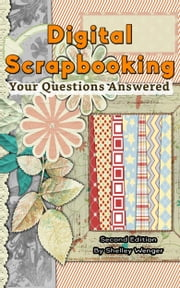 Digital Scrapbooking: Your Questions Answered ebook by Shelley Wenger