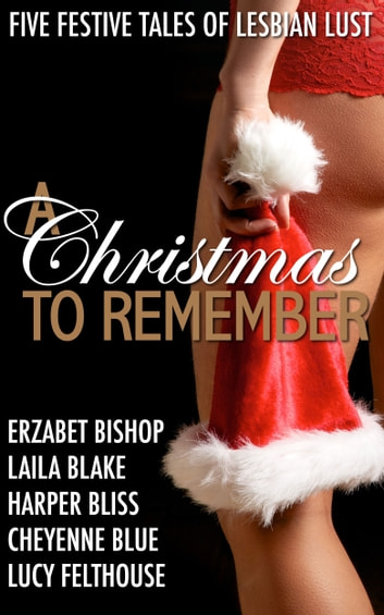 A Christmas to Remember - Five Festive Tales of Lesbian Lust ebook by Harper Bliss,Erzabet Bishop