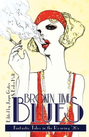Broken Time Blues - Fantastic Tales in the Roaring '20s ebook by Jaym Gates,Erika Holt