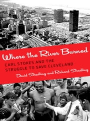 Where the River Burned - Carl Stokes and the Struggle to Save Cleveland ebook by David Stradling,Richard Stradling