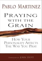 Praying with the Grain ebook by Martinez  Pablo