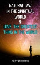 Natural Law in the Spiritual World & Love, the Greatest Thing in the World ebook by Henry Drummond