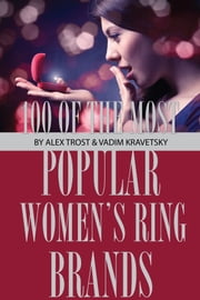 100 of the Most Popular Women's Ring Brands ebook by alex trostanetskiy