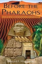 Before the Pharaohs - Egypt's Mysterious Prehistory ebook by Edward F. Malkowski