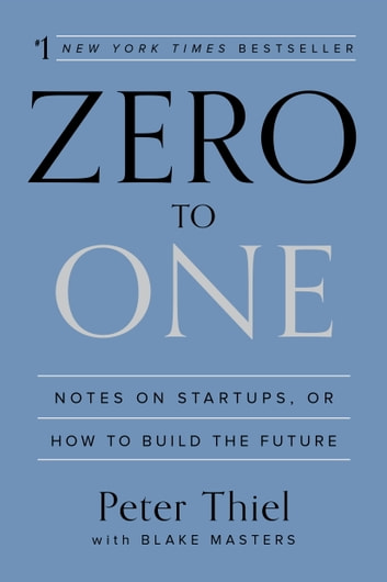 Zero to One - Notes on Startups, or How to Build the Future ebook by Peter Thiel,Blake Masters