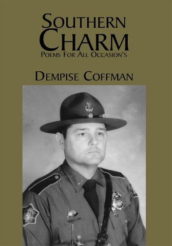 Southern Charm - Poems For All Occasion's ebook by Lieutenant Dempsie Coffman