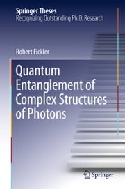 Quantum Entanglement of Complex Structures of Photons ebook by Robert Fickler
