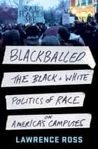 Blackballed - The Black and White Politics of Race on America's Campuses ebook by Lawrence Ross