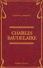 Charles Baudelaire Œuvres Complètes (Olymp Classics) ebook by Charles Baudelaire, Olymp Classics