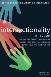 Intersectionality in Action - A Guide for Faculty and Campus Leaders for Creating Inclusive Classrooms and Institutions ebook by Peter Felten,Brooke Barnett,Eboo Patel