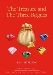 The Treasure and The Three Rogues ebook by Rishi Harrison