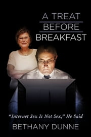 "A Treat Before Breakfast - ""Internet Sex Is Not Sex,"" He Said ebook by Bethany Dunne"