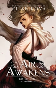 Air Awakens (Air Awakens Series Book 1) ebook by Elise Kova