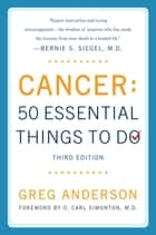 Cancer: 50 Essential Things to Do ebook by Greg Anderson