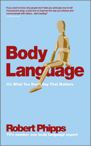 Body Language - It's What You Don't Say That Matters ebook by Robert Phipps