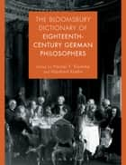 The Bloomsbury Dictionary of Eighteenth-Century German Philosophers ebook by Heiner F. Klemme, Manfred Kuehn