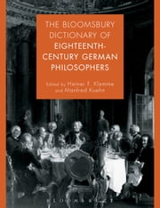 The Bloomsbury Dictionary of Eighteenth-Century German Philosophers ebook by Heiner F. Klemme,Manfred Kuehn