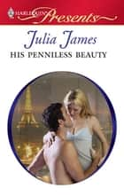 His Penniless Beauty ebook by Julia James