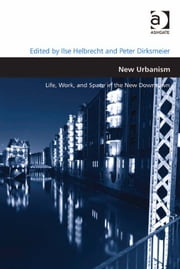 New Urbanism - Life, Work, and Space in the New Downtown ebook by Dr Peter Dirksmeier,Prof Dr Ilse Helbrecht,Professor Matthew Carmona