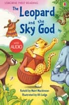The Leopard and the Sky God: Usborne First Reading: Level Three ebook by Mairi Mackinnon, Ali Lodge