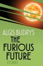 The Furious Future - Stories ebook by Algis Budrys