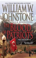 The Blood of Patriots ebook by William W. Johnstone, J.A. Johnstone