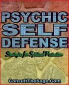 Psychic Self-Defense Techniques: Strategies For Spiritual Protection ebook by ConsultTheSage.Com