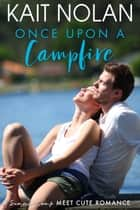 Once Upon A Campfire - A Camp Firefly Falls Meet Cute Romance ebook by Kait Nolan