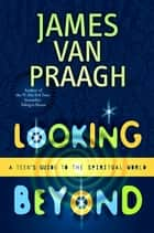 Looking Beyond ebook by James Van Praagh