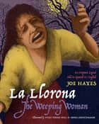 La Llorona/The Weeping Woman - An Hispanic Legend Told in Spanish and English ebook by Joe Hayes, Vicki Trego Hill, Mona Pennypacker