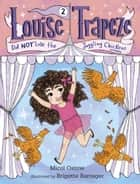 Louise Trapeze Did NOT Lose the Juggling Chickens ebook by Micol Ostow,Brigette Barrager