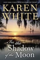 In the Shadow of the Moon ebook by Karen White