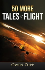 50 More Tales of Flight. ebook by Owen Zupp